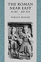 The Roman Near East: 31 BC–AD 337 (Carl Newell Jackson Lectures)
