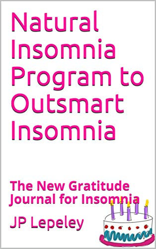 Natural Insomnia Program to Outsmart Insomnia: The New Gratitude Journal for Insomnia (English Edition)