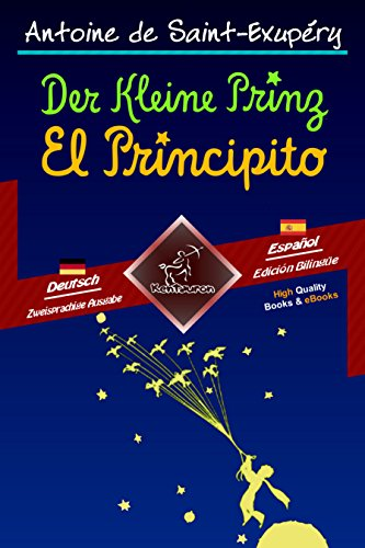 Der Kleine Prinz - El Principito: Zweisprachiger paralleler Text - Textos bilingües en paralelo: Deutsch - Spanisch / Alemán - Español (Dual Language Easy Reader 84)