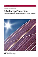 Solar Energy Conversion: Dynamics of Interfacial Electron and Excitation Transfer (Energy and Environment Series)