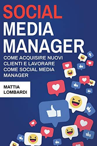 Social Media Manager: Acquisire nuovi clienti e lavorare come Social Media Manager