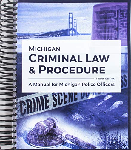 Compare Textbook Prices for Michigan Criminal Law AND Procedure: A Manual for Michigan Police Officers 4 Edition ISBN 9781524940058 by Michigan Department Of State Police