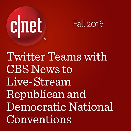 Twitter Teams with CBS News to Live-Stream Republican and Democratic  National Conventions