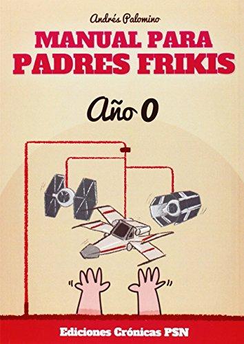 Manual Para Padres Frikis. Año 0