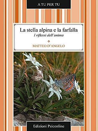 La stella alpina e la farfalla. I riflessi dellanima