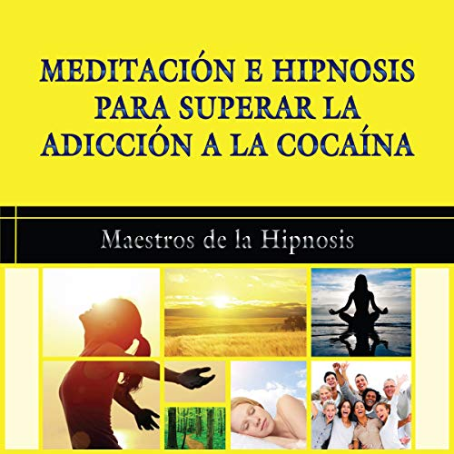 Meditacion e Hipnosis Para Superar La Adiccion a la Cocaina [Meditation and Hypnosis to Overcome Cocaine Addiction] audiobook cover art