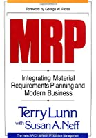 Mrp: Integrating Material Requirements Planning and Modern Business (IRWIN/APICS SERIES IN PRODUCTION MANAGEMENT)