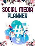 SOCIAL MEDIA PLANNER: Marketing Planner and Tracker For Bloggers, Influencers and Marketers To Plan Posts/Hashtags/Targeting For Instagram, Pinterest, Facebook and More