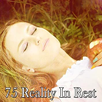 75 Reality in Rest