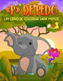 «P» de pedo: Un libro de colorear para niños: Un divertidísimo cuaderno de actividades para...