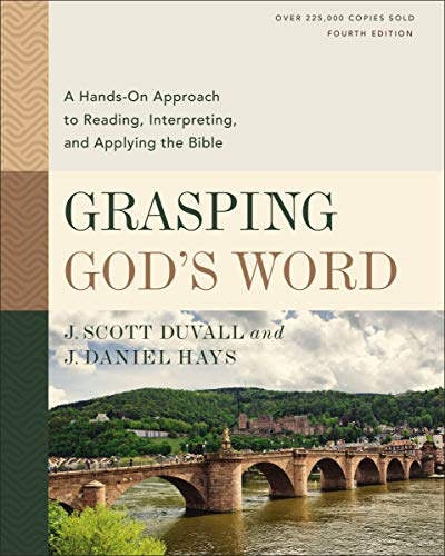 Compare Textbook Prices for Grasping God's Word, Fourth Edition: A Hands-On Approach to Reading, Interpreting, and Applying the Bible Illustrated Edition ISBN 9780310109174 by Duvall, J. Scott,Hays, J. Daniel,Mark L. Strauss and Kevin J. Vanhoozer