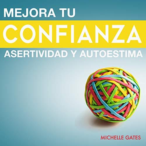 Mejora tu confianza, asertividad y autoestima [Grow Your Confidence, Assertiveness and Self-Esteem] cover art