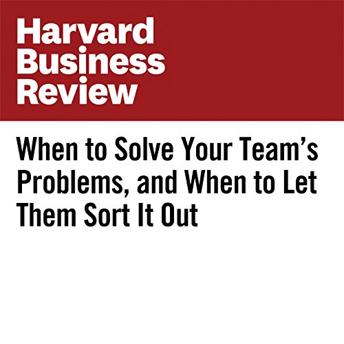 When to Solve Your Team's Problems, and When to Let Them Sort It Out cover art