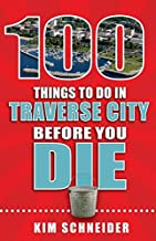 100 Things to Do in Traverse City Before You Die (100 Things to Do Before You Die)