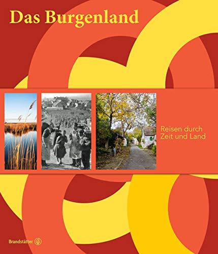 Das Burgenland: Reisen durch Zeit und Land