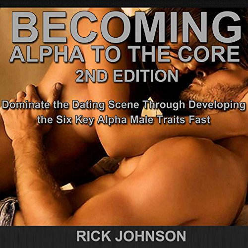 Dating: Becoming Alpha to the Core, 2nd Edition audiobook cover art