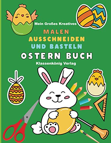 Mein Großes Kreatives Malen, Ausschneiden und Basteln Ostern Buch: Das Frühforderung Verbastelbuch für Jungen und Mädchen ab 3 Jahren (German Edition)