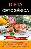 Dieta Cetogénica: Una Guía Para Recetas Bajas En Carbohidratos Y Altas En Grasas Para Principiantes.: Recetas Cetogénicas: Las Mejores Recetas Bajas en Carbohidratos y Altas en Grasas