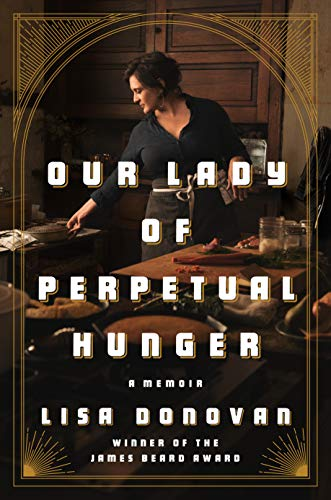 Compare Textbook Prices for Our Lady of Perpetual Hunger: A Memoir  ISBN 9780525560944 by Donovan, Lisa