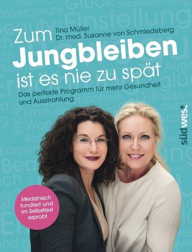 Zum Jungbleiben ist es nie zu spät: Das perfekte Programm für mehr Gesundheit und Ausstrahlung - Medizinisch fundiert und im Selbsttest erprobt (German Edition)
