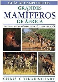 GUIA CAMPO GRANDES MAMIFEROS AFRICA GUIAS DEL NATURALISTA-MAMIFEROS: Amazon.es: STUART, CH. Y T.: Libros