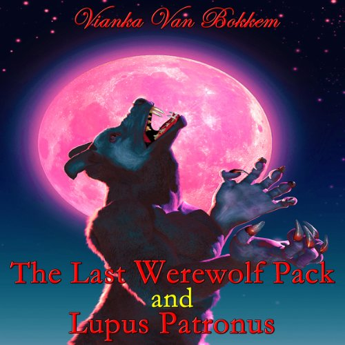 The Last Werewolf Pack and Lupus Patronus  By  cover art
