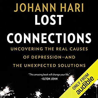 Lost Connections     Uncovering the Real Causes of Depression - and the Unexpected Solutions              By:                                                                                                                                 Johann Hari                               Narrated by:                                                                                                                                 Johann Hari                      Length: 9 hrs and 20 mins     3,415 ratings     Overall 4.7