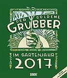 Der goldene Grubber - Gartenkalender 2017 Hochformat 34,5 x 40 cm