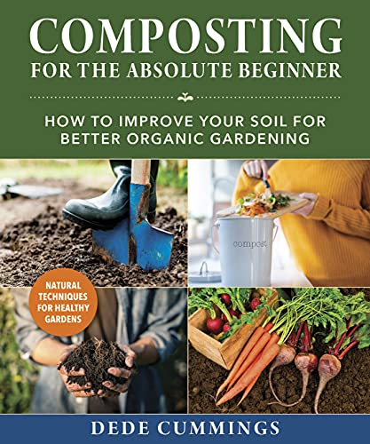 Composting for the Absolute Beginner: How to Improve Your Soil for Better Organic Gardening