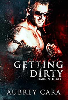 Getting Dirty: A Second Chance Menage Romance (Hard n' Dirty) by [Aubrey Cara]
