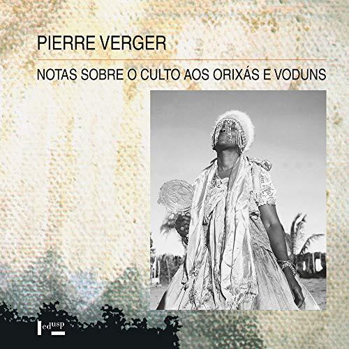 Notas Sobre o Culto aos Orixás e Voduns: na Bahia de Todos os Santos, no Brasil, e na Antiga Costa dos Escravos, na África