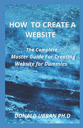 HOW TO CREATE A WEBSITE: The Complete Master Guide For Creating Website for Dummies