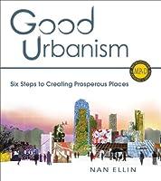 Good Urbanism: Six Steps to Creating Prosperous Places (Metropolitan Planning + Design)