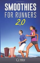 Smoothies For Runners 2.0: 24 More Proven Smoothie Recipes to Take Your Running Performance to the Next Level, Decrease Your Recovery Time and Allow You to Run Injury-Free (Eat To Run) (Volume 2)