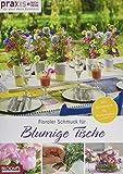 Floraler Schmuck für blumige Tische: Von Gartentisch bis Kuchenbüffet (PRAXIS - for your daily business)