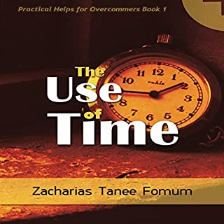 The Use of Time     Practical Helps for the Overcomers, Book 2              By:                                                                                                                                 Zacharias Tanee Fomum                               Narrated by:                                                                                                                                 William Crockett                      Length: 5 hrs and 54 mins     2 ratings     Overall 5.0