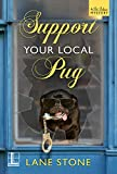 Support Your Local Pug (A Pet Palace Mystery Book 2)