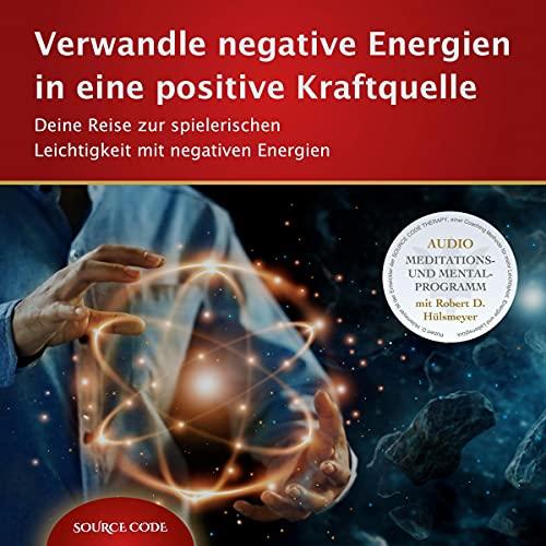 Verwandle negative Energien in eine positive Kraftquelle Titelbild