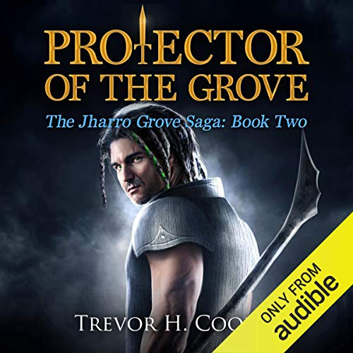 Protector of the Grove Audiobook By Trevor H. Cooley cover art