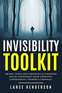 Invisibility Toolkit - 100 Ways to Disappear From Oppressive Governments, Stalke: How to Disappear and Be Invisible Intern...