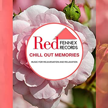 Chill Out Memories - Music For Rejuvenation And Relaxation