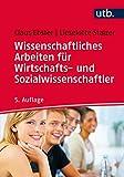 Wissenschaftliches Arbeiten für Wirtschafts- und Sozialwissenschaftler - Claus Ebster