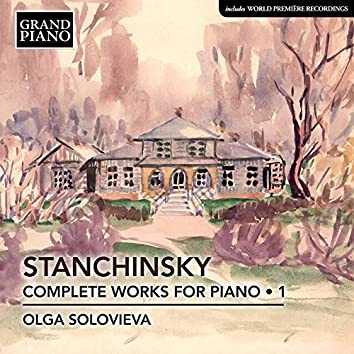 Stanchinsky: Complete Piano Works, Vol. 1