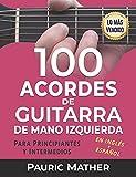 100 Acordes De Guitarra De Mano Izquierda: Para Principiantes y Intermedios