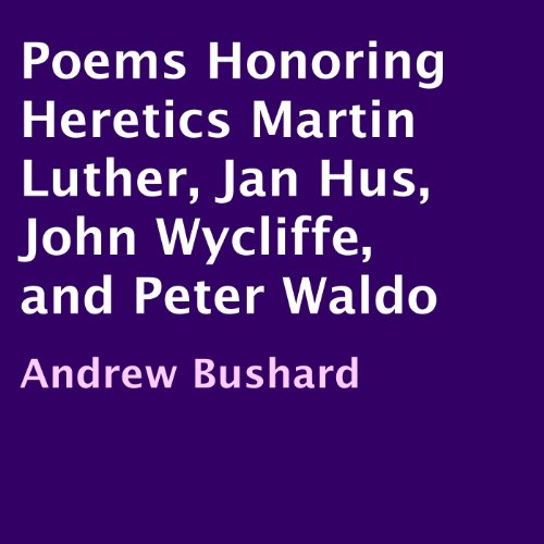 Poems Honoring Heretics Martin Luther, Jan Hus, John Wycliffe, and Peter Waldo cover art