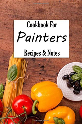 For Painters, Blank Cookbook Recipes & Notes: Recipe Journal Book Organizer For Family Cookbook, Kids, Men, Woman. Write in your favorite ... (Personalized Recipe Book Diary)