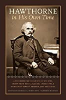 Hawthorne in His Own Time: A Biographical Chronicle of His Life, Drawn from Recollections, Interviews, and Memoirs by Family, Friends, and Associates (Writers in Their Own Time)