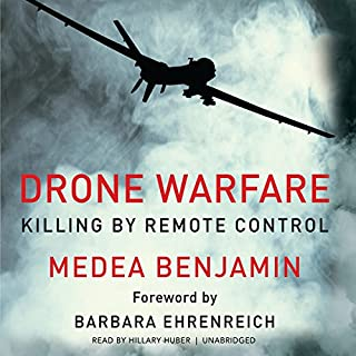 Drone Warfare     Killing by Remote Control              By:                                                                                                                                 Medea Benjamin                               Narrated by:                                                                                                                                 Hillary Huber                      Length: 5 hrs and 51 mins     15 ratings     Overall 3.2