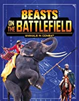 Beasts on the Battlefield: Animals in Combat (Beasts and the Battlefield)