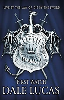 The Fifth Ward: First Watch: The Fifth Ward, Book One by [Dale Lucas]